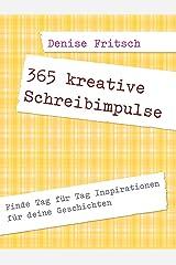 365 kreative Schreibimpulse: Finde Tag für Tag Inspirationen für deine Geschichten (Selbstcoaching für Autoren 2) Kindle Ausgabe
