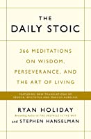 The Daily Stoic: 366 Meditations on Wisdom, Perseverance, and the Art of Living:  Featuring new translations of Seneca,...