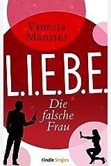 L.I.E.B.E. - Die falsche Frau Kindle Ausgabe