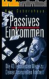 Passives Einkommen: Die 40 leichtesten Wege zu Deiner Finanziellen Freiheit (German Edition)