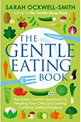 The Gentle Eating Book: The Easier, Calmer Approach to Feeding Your Child and Solving Common Eating Problems Kindle Edition