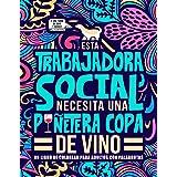 Esta trabajadora social necesita una puñetera copa de vino: Un libro de colorear para adultos con palabrotas: Un libro anties