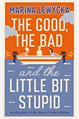 The Good, the Bad and the Little Bit Stupid Kindle Edition