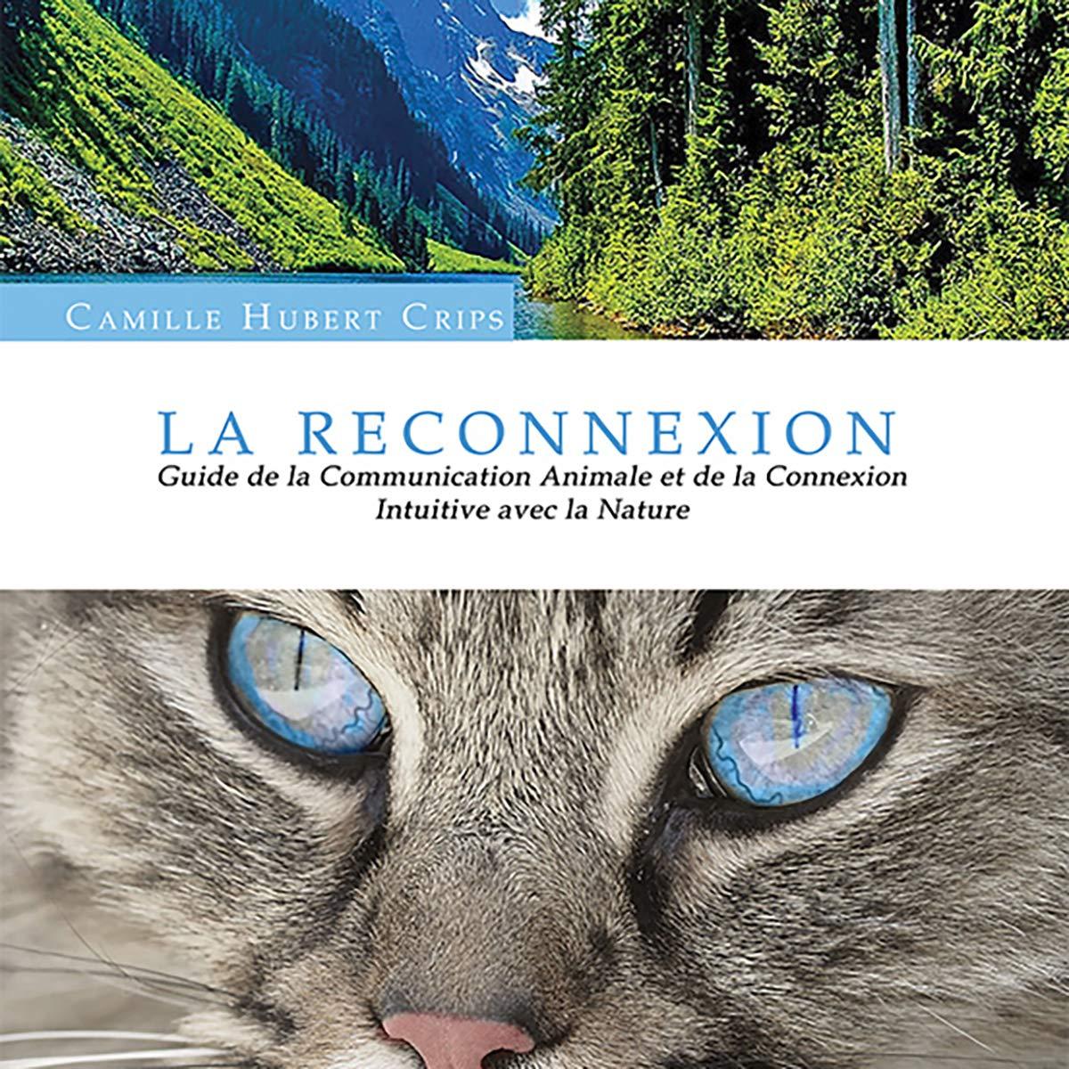 La Reconnexion: guide de la Communication Animale et de la Connexion Intuitive avec la nature par Camille Hubert Crips