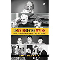 DEMYTHSIFYING MYTHS : Demystifying 18 Myths about India
