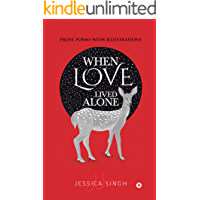 WHEN LOVE LIVED ALONE : Prose Poems with Illustrations