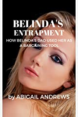 Belinda's Entrapment: How Belinda's Dad Used her as a Bargaining Tool Kindle Edition