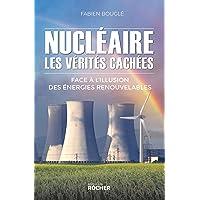 Nucléaire : les vérités cachées: Face à l'illusion des énergies renouvelables