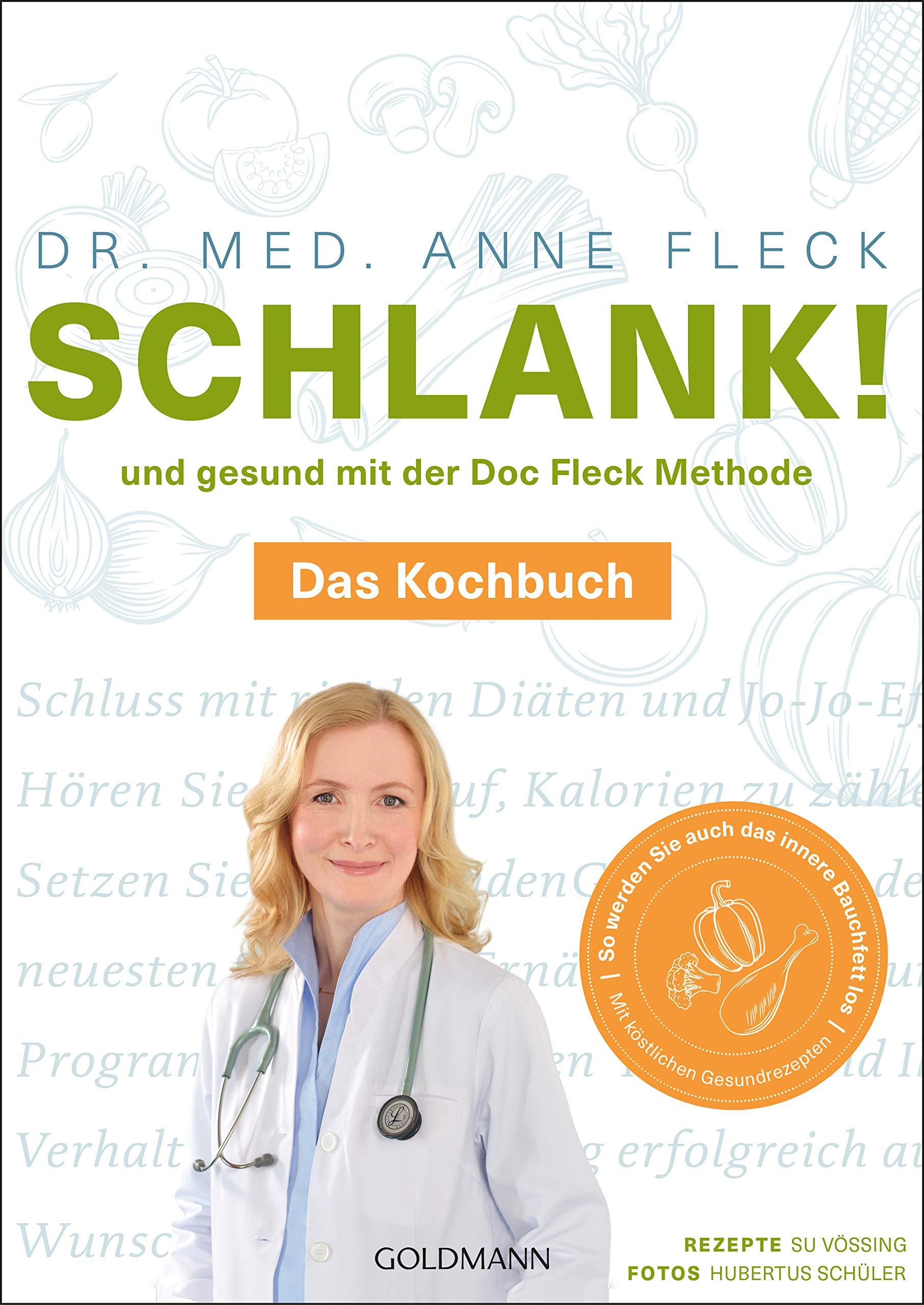 Schlank! und gesund mit der Doc Fleck Methode: Band 2 von 2: Das Kochbuch – So werden Sie auch das innere Bauchfett los