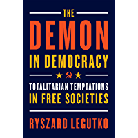 The Demon in Democracy: Totalitarian Temptations in Free Societies (English Edition)
