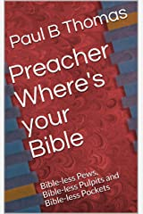 Preacher Where's your Bible: Bible-less Pews, Bible-less Pulpits and Bible-less Pockets Kindle Edition