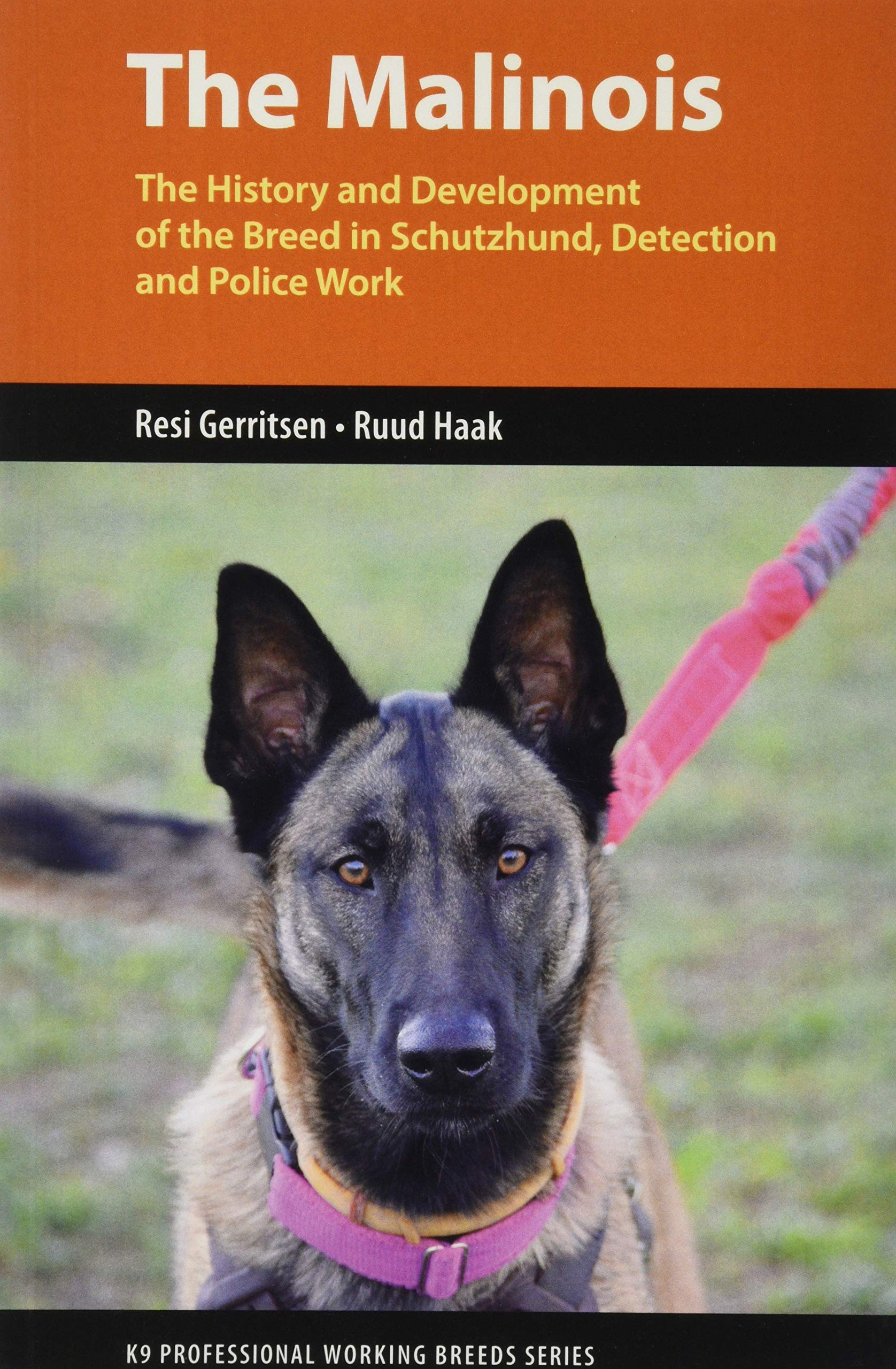 The Malinois: The History and Development of the Breed In Tracking, Detection and Police Work (K9 Professional Working Breeds)