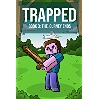 Trapped (Book 3): The Journey Ends (An Unofficial Minecraft Book for Kids Ages 9 - 12 (Preteen)
