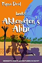 Akhenaten's Alibi - Book 5 of Meredith Pink's Adventures in Egypt: A mystery of modern and ancient Egypt Kindle Edition