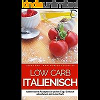 Low Carb Italienisch: 50 Italienische Rezepte für jeden Tag: Einfach abnehmen mit Low Carb (Genussvoll abnehmen mit Low…