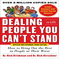 Dealing with People You Can't Stand: How to Bring Out the Best in People at Their Worst, Third Edition
