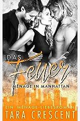 Das Feuer: Ein Ménage-Liebesroman (Ménage in Manhattan 2) Kindle Ausgabe