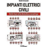 Impianti elettrici civili. Dalle basi alla domotica casalinga