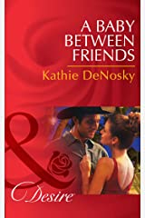 A Baby Between Friends (Mills & Boon Desire) (The Good, the Bad and the Texan, Book 2) Kindle Edition