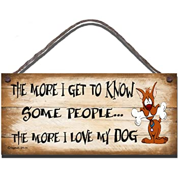"/""The More I Love My Dog/"" Wooden Hanging Dog Lover Humour Novelty Plaque Sign"