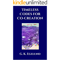 Timeless Codes for Co-creation: Hidden in the Veda (Co-creating a Vedic Epoch Book 2)