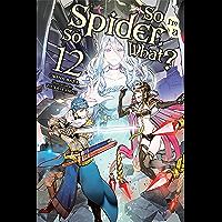 So I'm a Spider, So What?, Vol. 12 (light novel) (So I'm a Spider, So What? (light novel)) (English Edition)