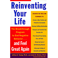 Reinventing Your Life: The Breakthough Program to End Negative Behavior...and Feel Great Again (English Edition)
