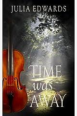 Time was Away Kindle Edition