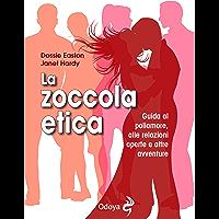 La zoccola etica: Guida al poliamore, alle relazioni aperte e altre avventure