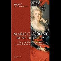 Marie-Caroline, reine de Naples: Sœur de Marie-Antoinette et « meilleur ennemi » de Napoléon