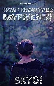 How I Know Your Boyfriend?