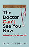 The Doctor Can't See You Now: Reflections of a Retiring GP