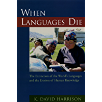 When Languages Die: The Extinction of the World's Languages and the Erosion of Human Knowledge (Oxford Studies in…