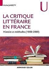 La critique littéraire en France : Histoire et méthodes (1800-2000) (Lettres) Format Kindle