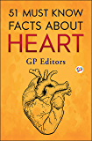 51 Must Know Facts About Heart (GP 51 Fact Series Book 3)