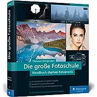 Die große Fotoschule: Das Handbuch zur digitalen Fotografie in der Neuauflage 2019
