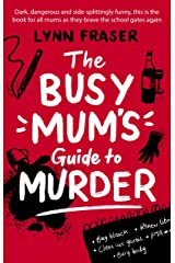 The Busy Mum's Guide to Murder: The most laugh-out-loud and relatable new novel you need to read this year! Kindle Edition