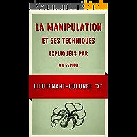La Manipulation et ses techniques expliquees par un espion
