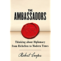 The Ambassadors: Thinking about Diplomacy from Machiavelli to Modern Times (English Edition)