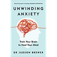 Unwinding Anxiety: Train Your Brain to Heal Your Mind