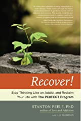 Recover!: Stop Thinking Like an Addict and Reclaim Your Life with The PERFECT Program Kindle Edition