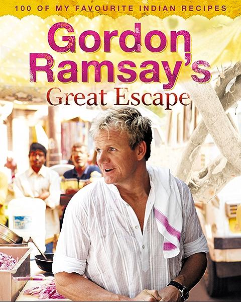Gordon Ramsay S Great Escape 100 Of My Favourite Indian Recipes English Edition Ebook Ramsay Gordon Amazon De Kindle Shop