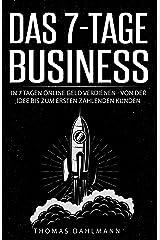Das 7-Tage-Business: In 7 Tagen online Geld verdienen - Von der Idee bis zum ersten zahlenden Kunden Kindle Ausgabe