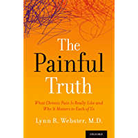 The Painful Truth: What Chronic Pain Is Really Like and Why It Matters to Each of Us