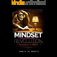Mindset Revolution: Tutto ciò che devi sapere per sostituire le cattive abitudini, riprogrammare la mente inconscia e…