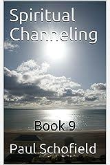 Spiritual Channeling: Book 9 Kindle Edition