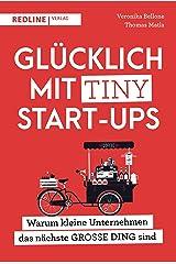 Glücklich mit Tiny Start-ups: Warum kleine Unternehmen das nächste GROßE DING sind Kindle Ausgabe