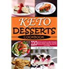 KETO DESSERTS COOKBOOK : 110 Delicious and Easy to Make Ketogenic Dessert Recipes High-Fat, Low-Carb Desserts for Busy People