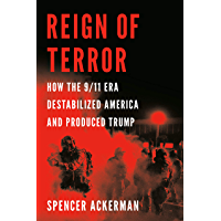 Reign of Terror: How the 9/11 Era Destabilized America and Produced Trump (English Edition)