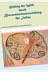 Heilung der Welt durch Bewusstseinsentwicklung für Indien: neues Zeitalter: Umwandlung des Buddhismus und Hinduismus (Reisebericht) (Ayleen Lyschamaya - neues Bewusstsein 6) Kindle Ausgabe